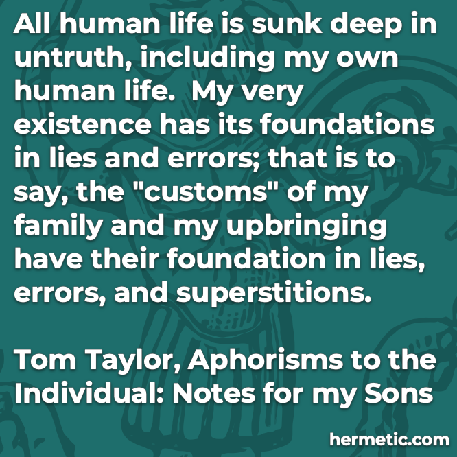 Hermetic quote Taylor Aphorisms to the Individual human life untruth lies errors customs family upbringing superstitions