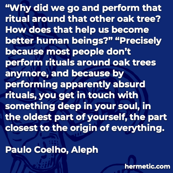 Hermetic quote Coelho Aleph perform ritual become better human beings performing absurd deep soul yourself origin everything