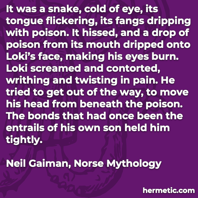 Hermetic quote Gaiman Norse Mythology snake cold eye tongue fangs dripping poison Loki burn screamed contorted writing twisting pain bonds entrails son held tightly