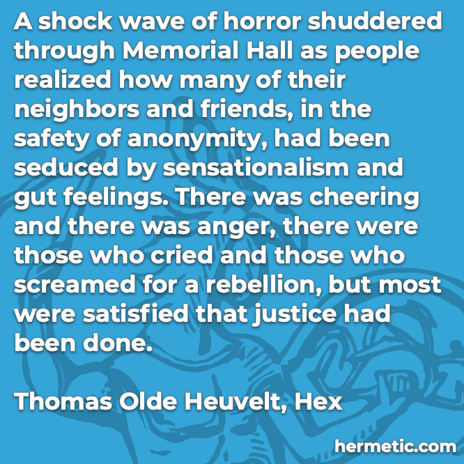 Hermetic quote Heuvelt Hex shock wave horror people safety anonymity seduced by sensationalism gut feelings