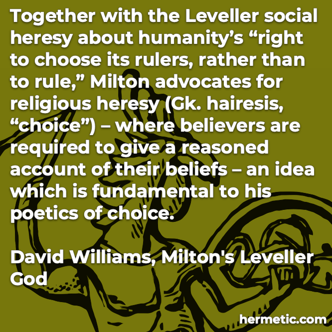 Hermetic quote Williams Miltons Leveller God social heresy right to choose rulers religious heresy believers required reasoned account beliefs poetics choice