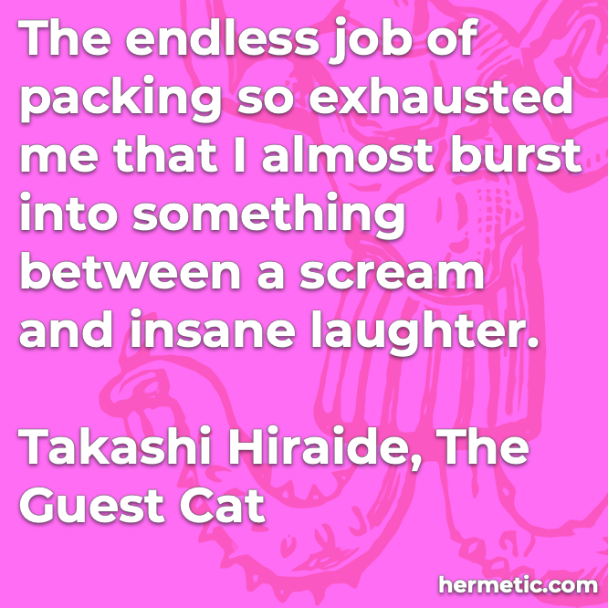Hiraide The Guest Cat endless job packing exhausting burst scream insane laughter
