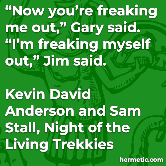 Hermetic quote Anderson Stall Night of the Living Trekkies now freaking me out myself