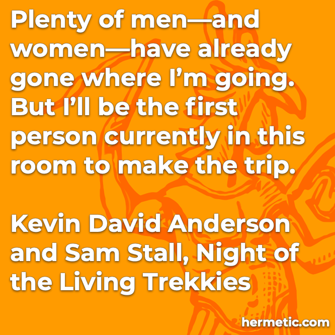 Hermetic quote Anderson Stall Night of the Living Trekkies plenty already gone first person currently in this room to make the trip