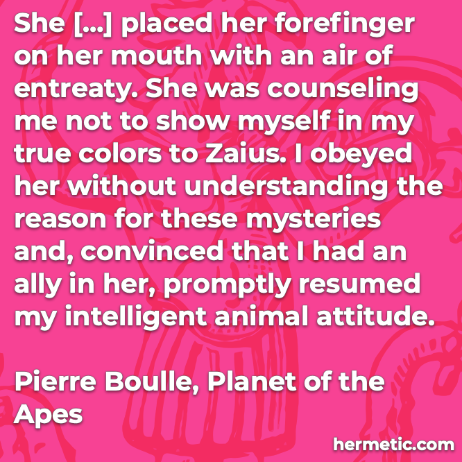 Hermetic quote Boulle Planet of the Apes forefinger on mouth obeyed without understanding the mysteries intelligent animal attitude