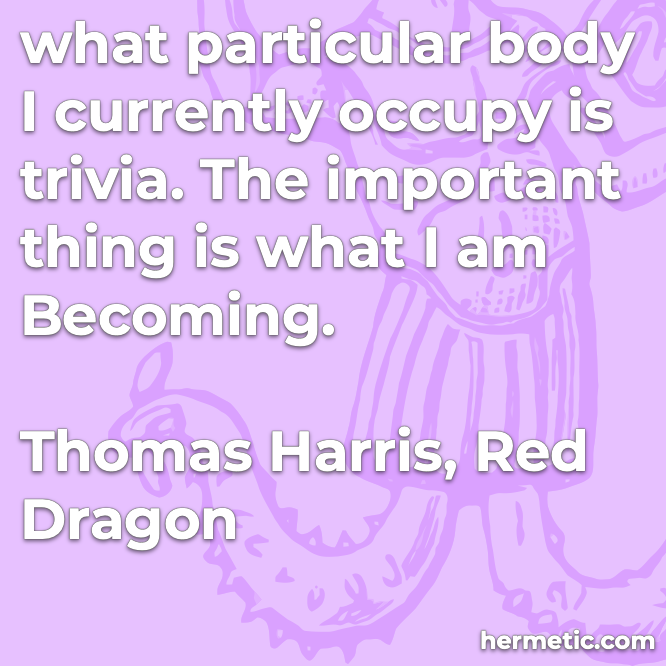 Hermetic quote Harris Red Dragon body currently occupy trivia important thing what i am becoming