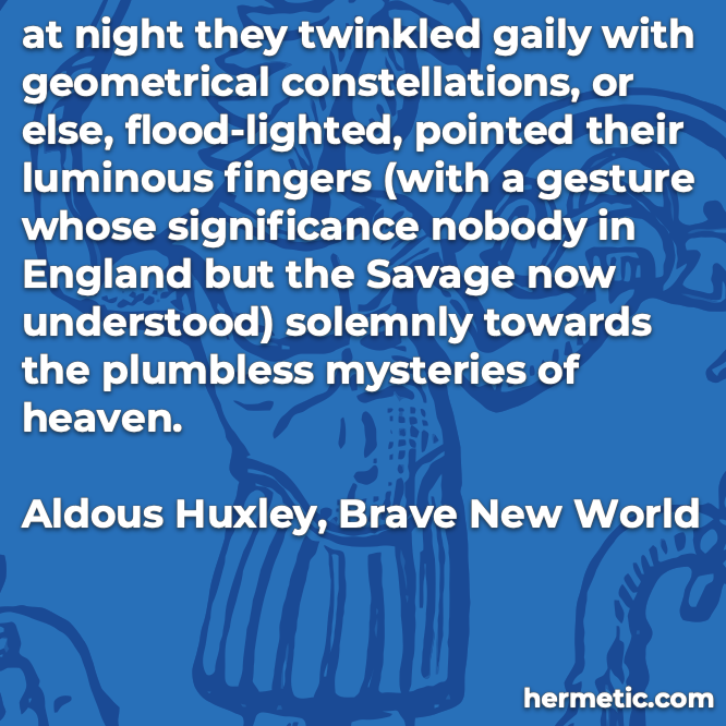 Hermetic quote Huxley Brave New World fingers gesture savage understood solemnly towards plumbless mysteries heaven