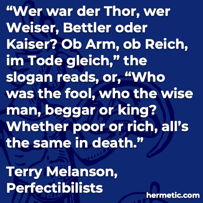 Hermetic quote Melanson Prefectibilists who was fool wise man beggar king poor rich same in death