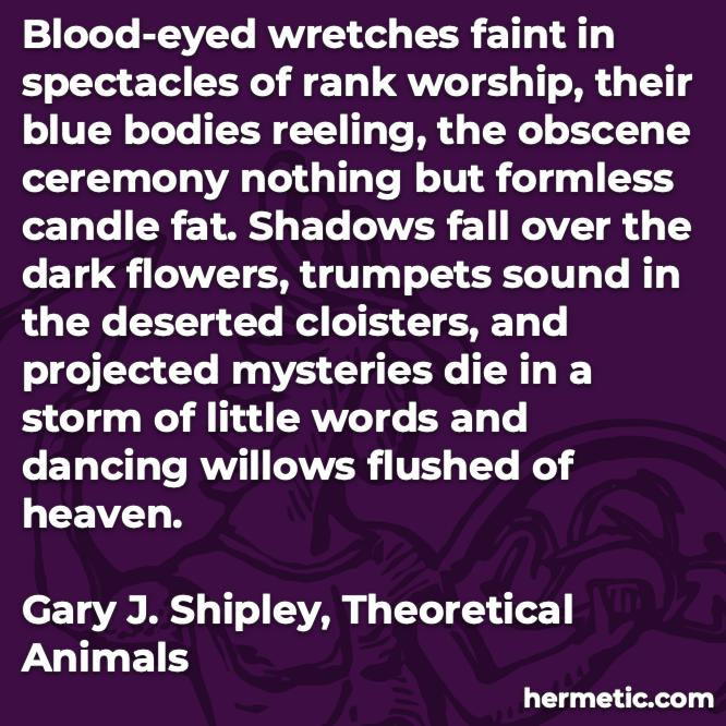 Hermetic quote Shipley Theoretical Animals spectacles rank worship obscene ceremony projected mysteries