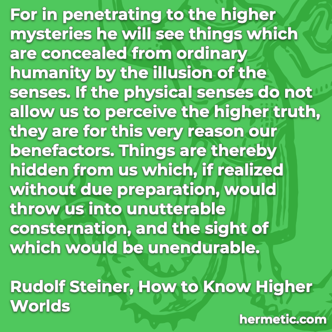Hermetic quote Steiner How to Know Higher Worlds higher mysteries concealed ordinary humanity illusion senses truth hidden without preparation unutterable unendurable