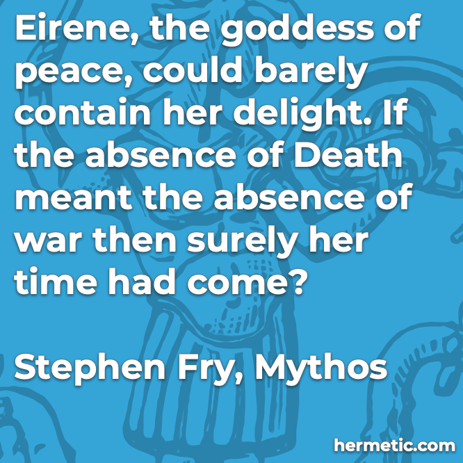 Hermetic quote Fry Mythos Eirene goddess peace delight absence death war her time