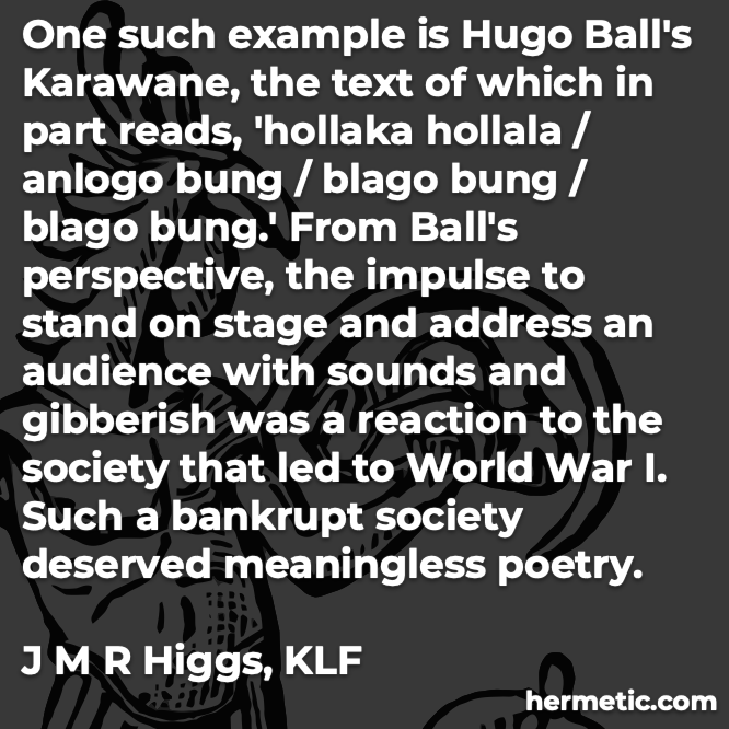 Hermetic quote Higgs KLF impulse stand on stage address audience sounds gibberish reaction society wwi bankrupt deserved meaningless poetry
