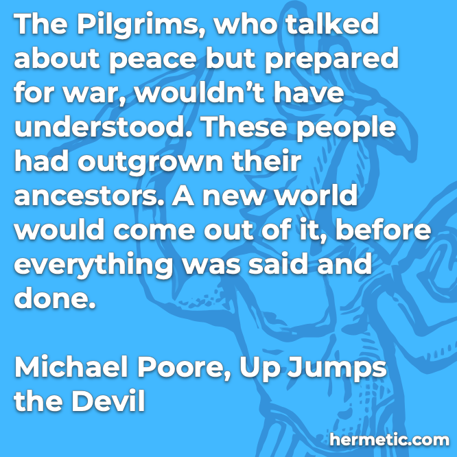 Hermetic quote Poore Up Jumps the Devil talked peace prepared war understood outgrown ancestors new world