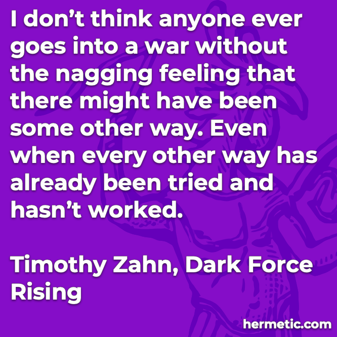 Hermetic quote Zahn Dark Force Rising war nagging feeling some other way