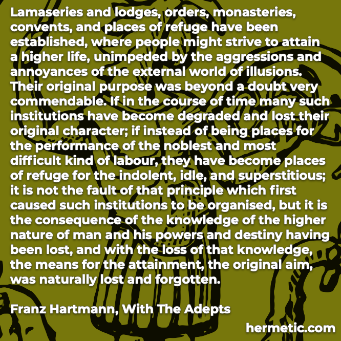 Hermetic quote Hartmann With the Adepts places refuge established strive attain higher life unimpeded external world illusions instead indolent idle superstitious original aim lost