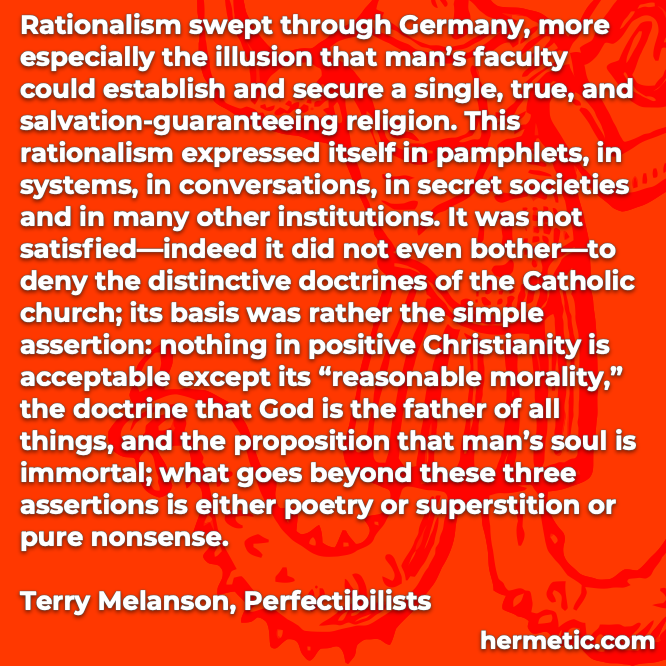 Hermetic quote Melanson Perfectibilists rationalism pamphlets conversations secret societies institutions nothing acceptable except reasonable morality beyond is poetry superstition nonsense