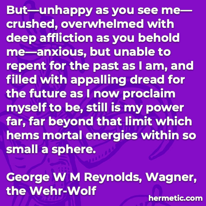 Hermetic quote Reynolds Wagner Wehr-Wolf unhappy crushed overwhelmed deep affliction anxious unable to repent dread for thefuture still is my powerfar beyond that limit