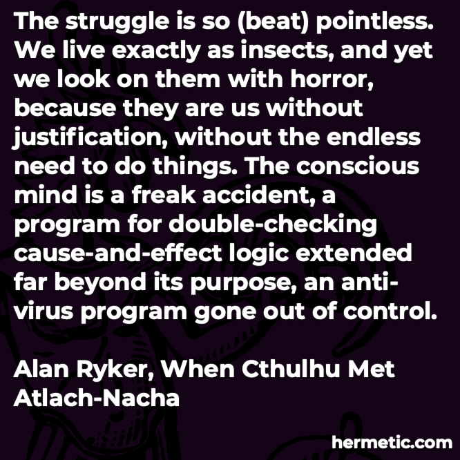 Hermetic quote RykerWhen Cthulhu Met Atlach-Nacha struggle pointless conscious mind freak accident
