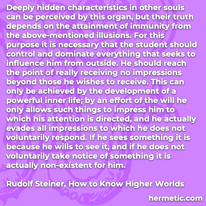 Hermetic quote Steiner How to Know Higher Worlds truth depends attainment immunity illusions development powerful inner life effort will only see attention directed voluntarily respond