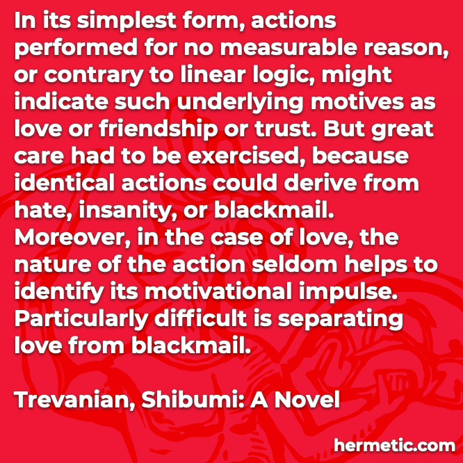 Hermetic quote Trevanian Shibumi action no reason contrary linear logic love friendship trust identical actions hate insanity blackmail